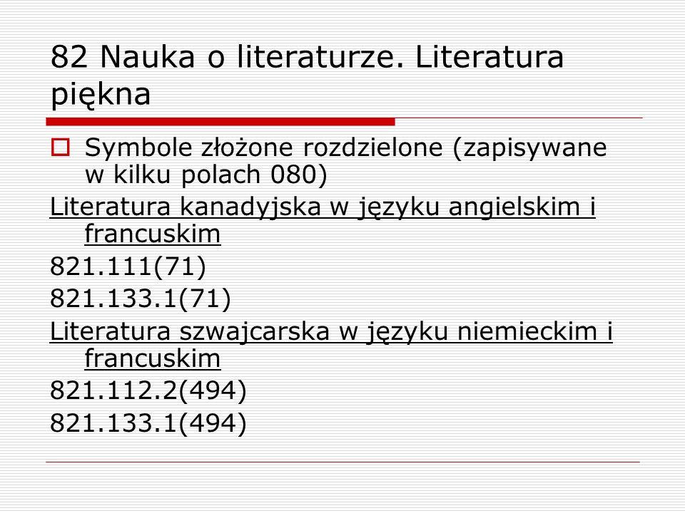 82 Nauka o literaturze. Literatura piękna Symbole złożone rozdzielone (zapisywane w kilku polach 080) Literatura kanadyjska w języku angielskim i fran