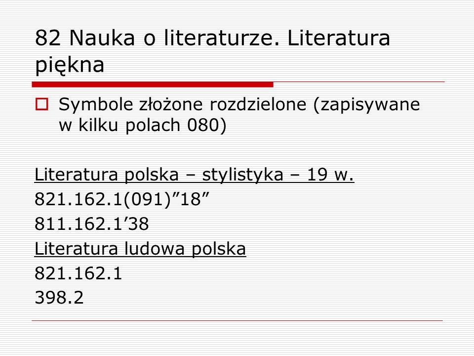 82 Nauka o literaturze. Literatura piękna Symbole złożone rozdzielone (zapisywane w kilku polach 080) Literatura polska – stylistyka – 19 w. 821.162.1