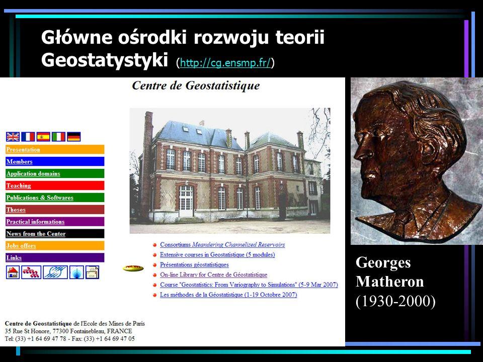 Główne ośrodki rozwoju teorii Geostatystyki (http://cg.ensmp.fr/)http://cg.ensmp.fr/ Georges Matheron (1930-2000)