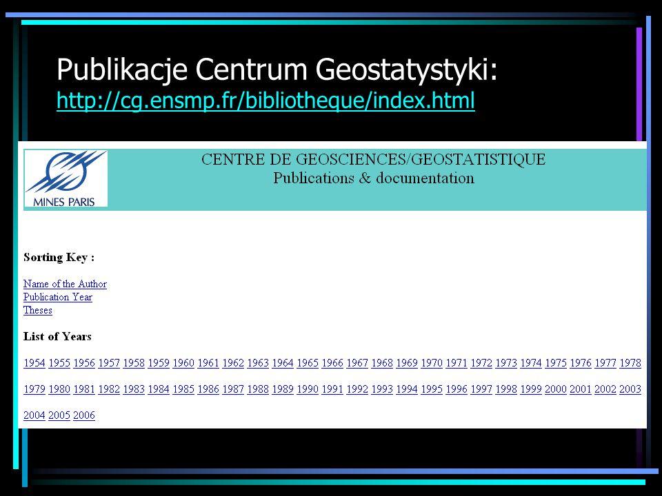 Publikacje Centrum Geostatystyki: http://cg.ensmp.fr/bibliotheque/index.html http://cg.ensmp.fr/bibliotheque/index.html