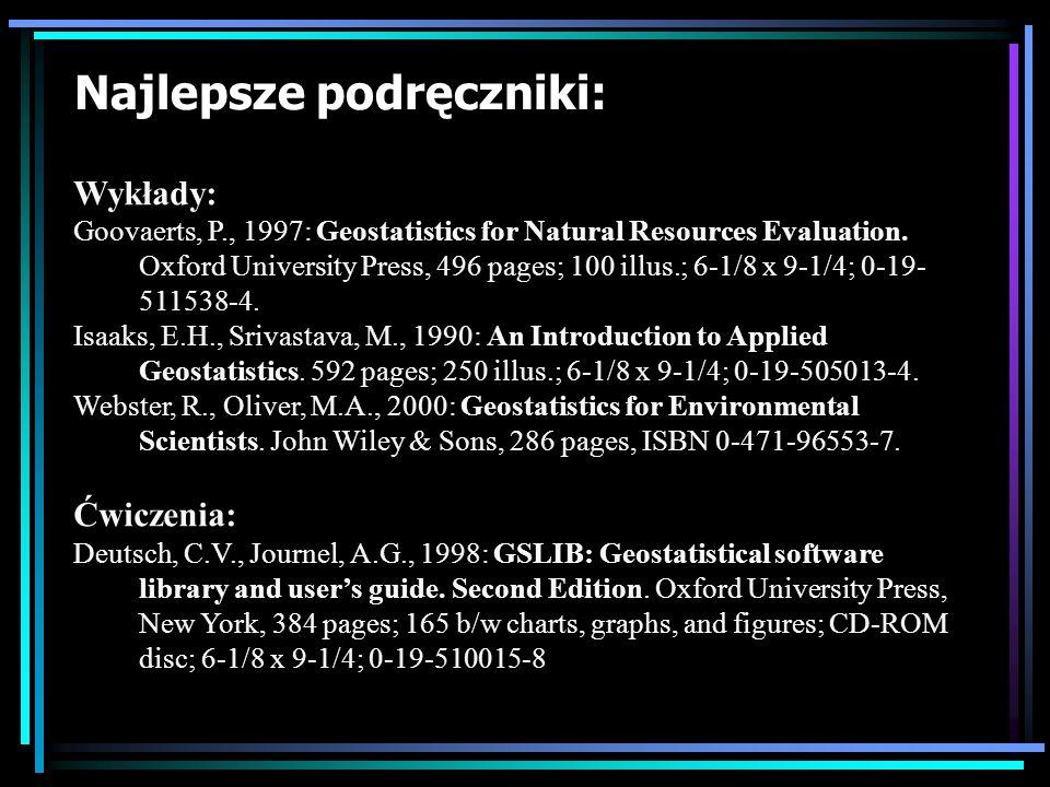 Najlepsze podręczniki: Wykłady: Goovaerts, P., 1997: Geostatistics for Natural Resources Evaluation. Oxford University Press, 496 pages; 100 illus.; 6