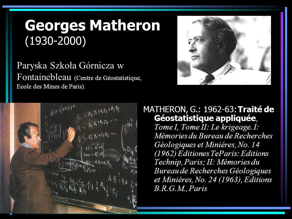 Georges Matheron (1930-2000) MATHERON, G.: 1962-63: Traité de Géostatistique appliquée, Tome I, Tome II: Le krigeage. I: Mémories du Bureau de Recherc