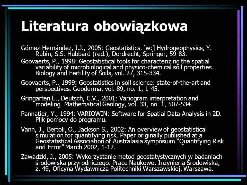 Literatura obowiązkowa Gómez-Hernández, J.J., 2005: Geostatistics. [w:] Hydrogeophysics, Y. Rubin, S.S. Hubbard (red.), Dordrecht, Springer, 59-83. Go