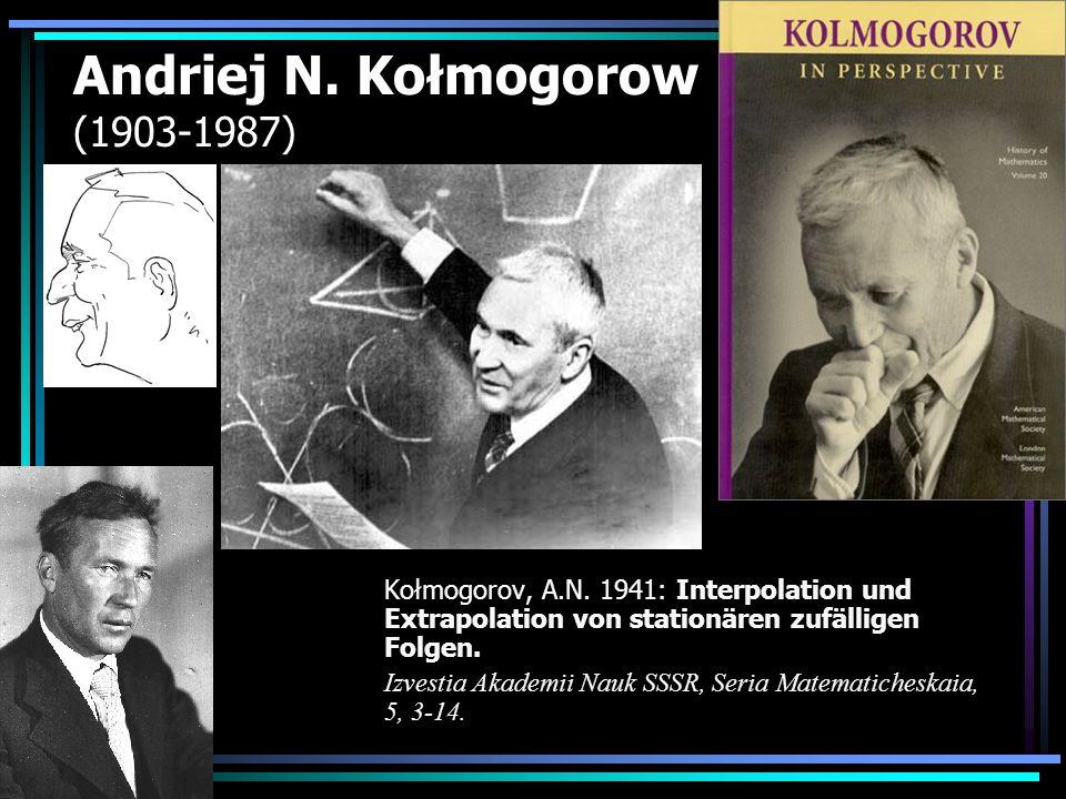 Andriej N. Kołmogorow (1903-1987) Kołmogorov, A.N. 1941: Interpolation und Extrapolation von stationären zufälligen Folgen. Izvestia Akademii Nauk SSS