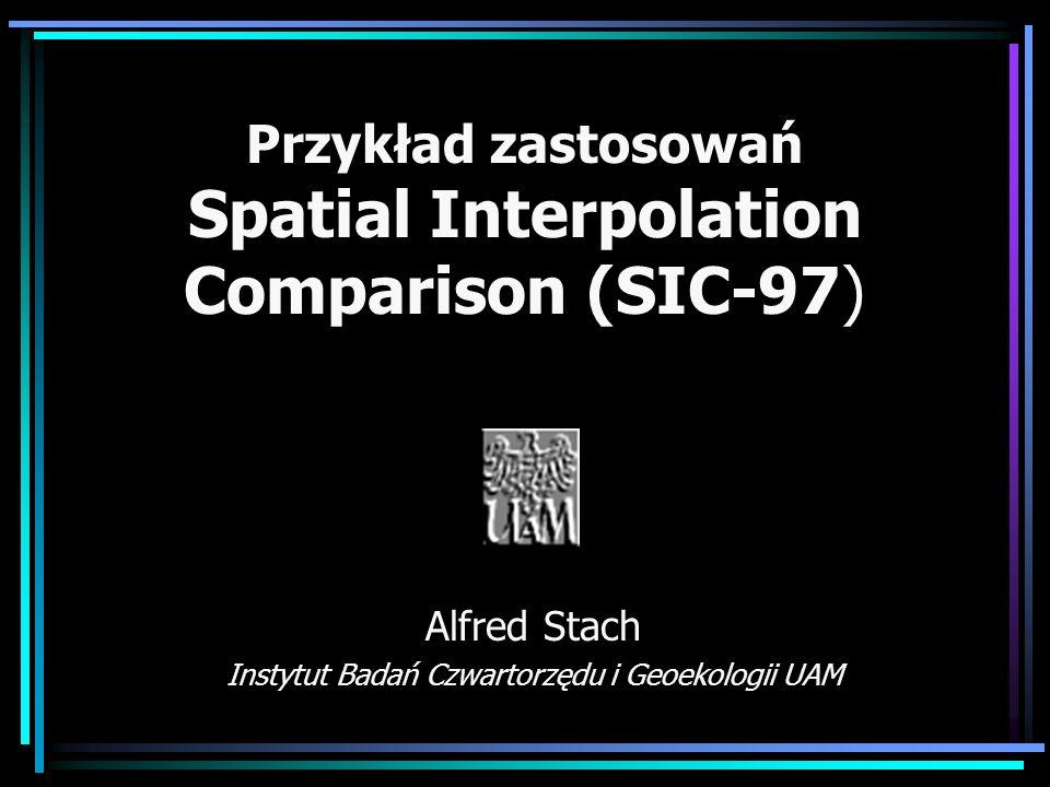 Przykład zastosowań Spatial Interpolation Comparison (SIC-97) Alfred Stach Instytut Badań Czwartorzędu i Geoekologii UAM