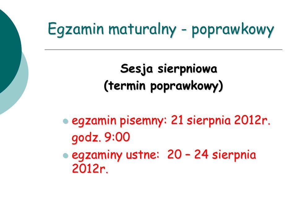 Egzamin maturalny - poprawkowy Sesja sierpniowa (termin poprawkowy) egzamin pisemny: 21 sierpnia 2012r. egzamin pisemny: 21 sierpnia 2012r. godz. 9:00