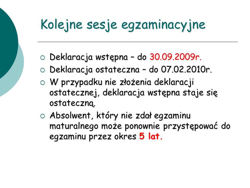 Kolejne sesje egzaminacyjne Deklaracja wstępna – do 30.09.2009r. Deklaracja wstępna – do 30.09.2009r. Deklaracja ostateczna – do 07.02.2010r. Deklarac