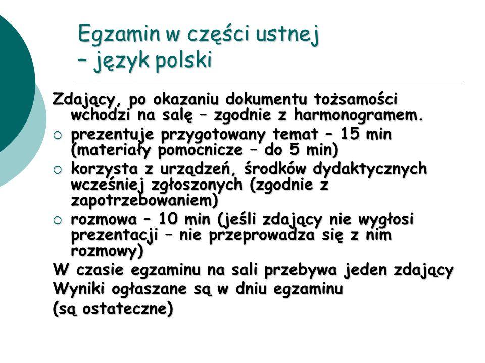 Egzamin w części ustnej – język polski Zdający, po okazaniu dokumentu tożsamości wchodzi na salę – zgodnie z harmonogramem. prezentuje przygotowany te