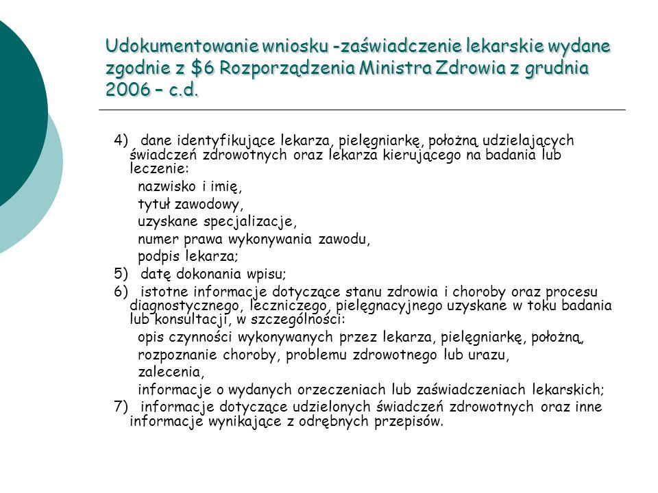 Udokumentowanie wniosku -zaświadczenie lekarskie wydane zgodnie z $6 Rozporządzenia Ministra Zdrowia z grudnia 2006 – c.d. 4) dane identyfikujące leka