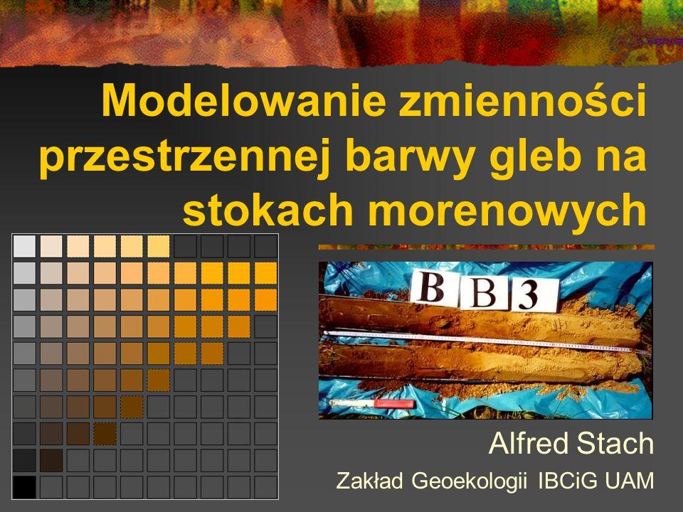Modelowanie zmienności przestrzennej barwy gleb na stokach morenowych Alfred Stach Zakład Geoekologii IBCiG UAM