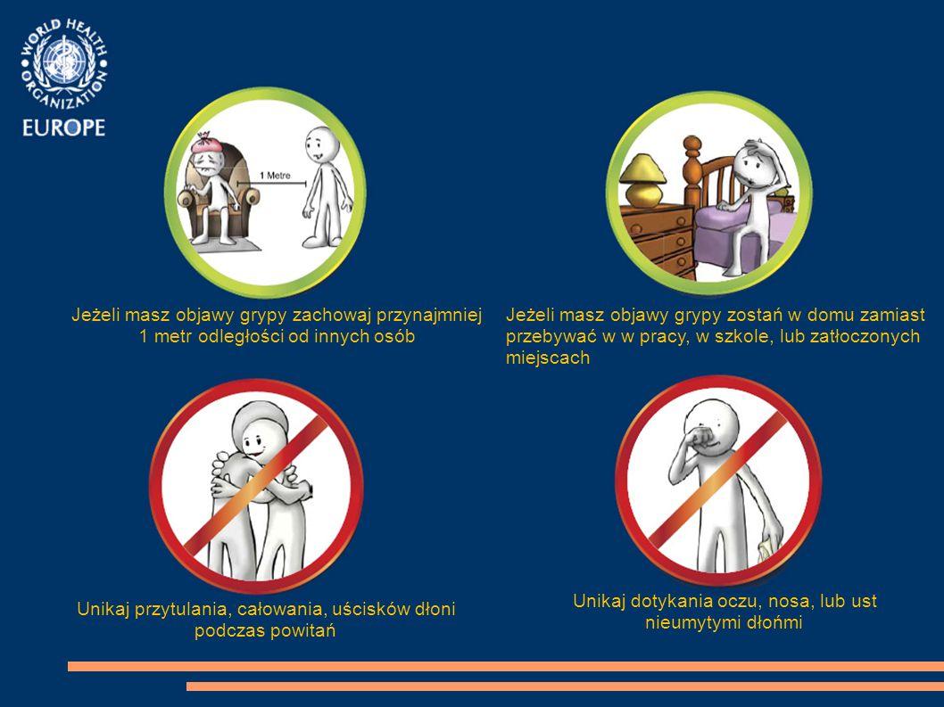Jeżeli masz objawy grypy zachowaj przynajmniej 1 metr odległości od innych osób Jeżeli masz objawy grypy zostań w domu zamiast przebywać w w pracy, w