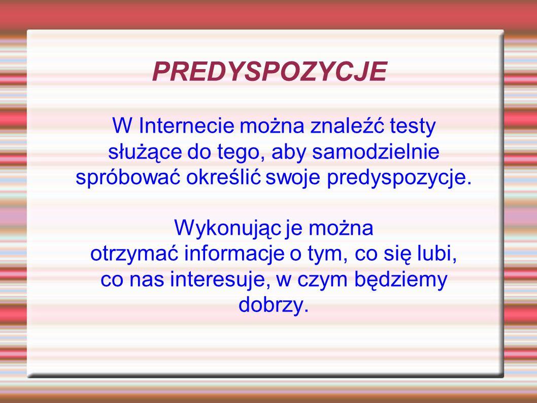 TESTY NA PREDYSPOZYCJE W INTERNECIE: talentgame.pl labirynt-zawodow.progra.pl zawodowe.