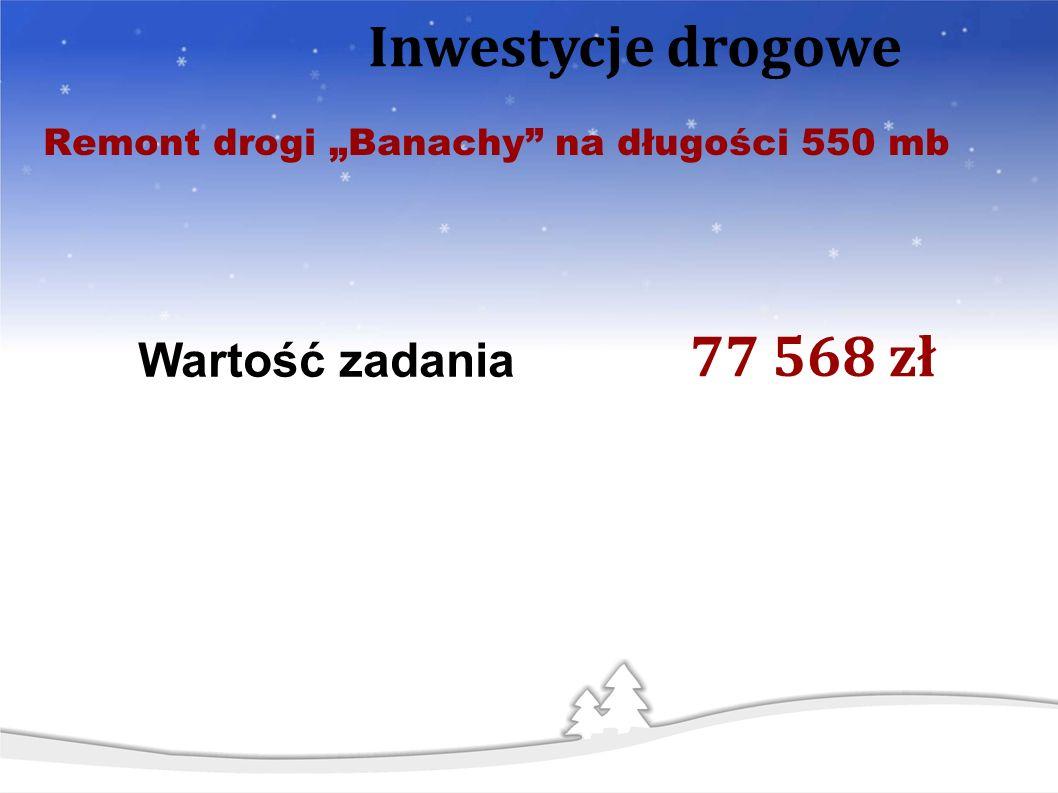 Remont drogi Banachy na długości 550 mb Inwestycje drogowe Wartość zadania 77 568 zł