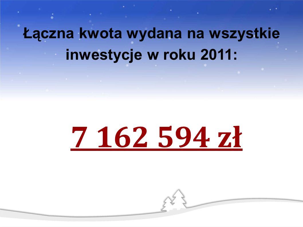 7 162 594 zł Łączna kwota wydana na wszystkie inwestycje w roku 2011: