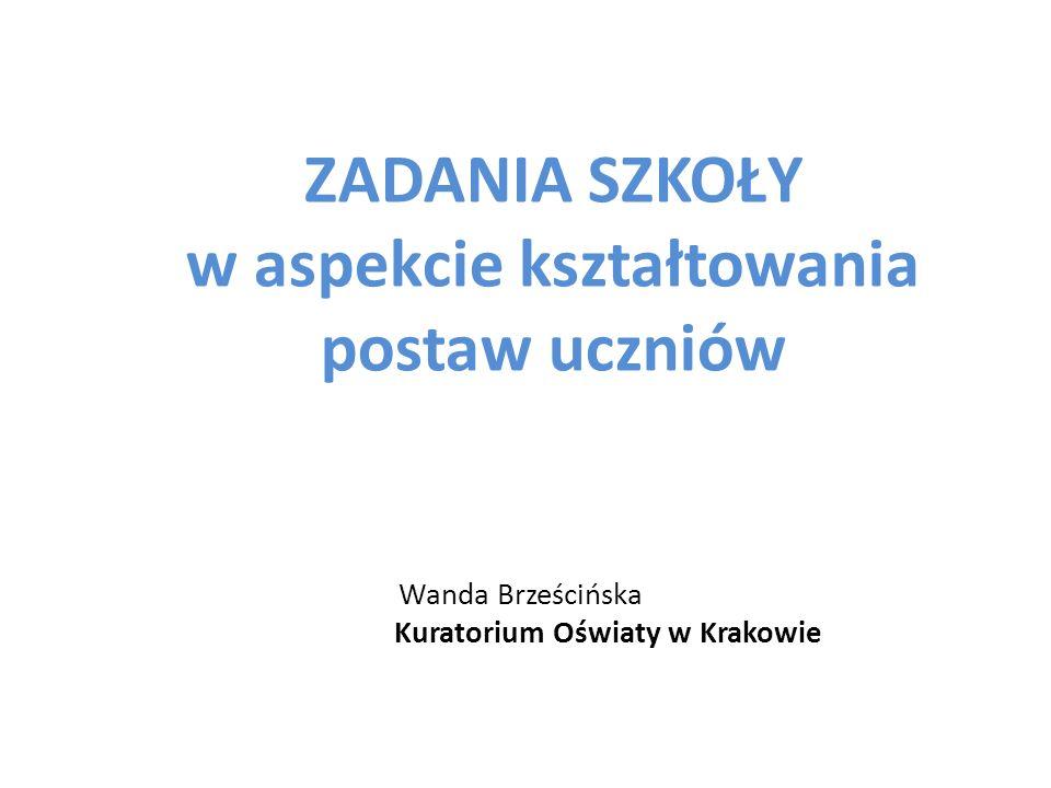ZADANIA SZKOŁY w aspekcie kształtowania postaw uczniów Wanda Brześcińska Kuratorium Oświaty w Krakowie