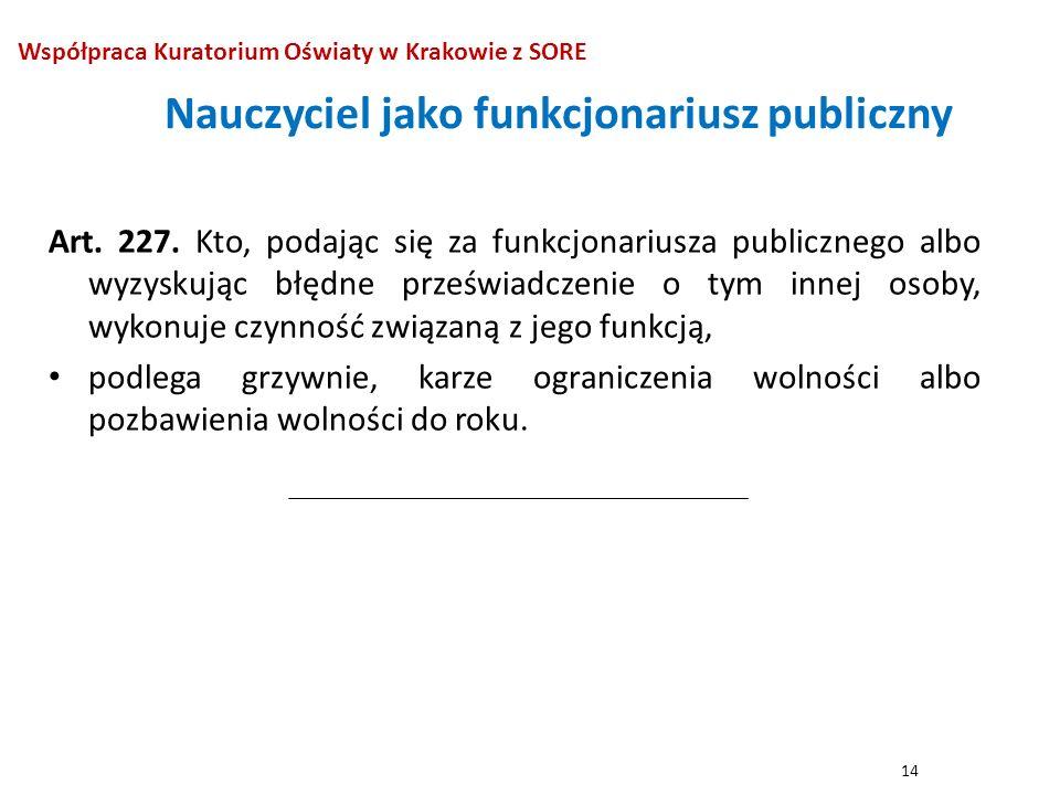 Nauczyciel jako funkcjonariusz publiczny Art. 227. Kto, podając się za funkcjonariusza publicznego albo wyzyskując błędne przeświadczenie o tym innej