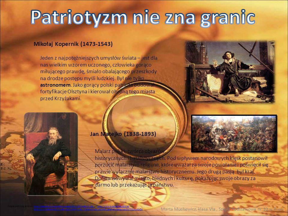 Mikołaj Kopernik (1473-1543) Jan Matejko (1838-1893) Jeden z najpotężniejszych umysłów świata – jest dla nas wielkim wzorem uczonego, człowieka gorąco