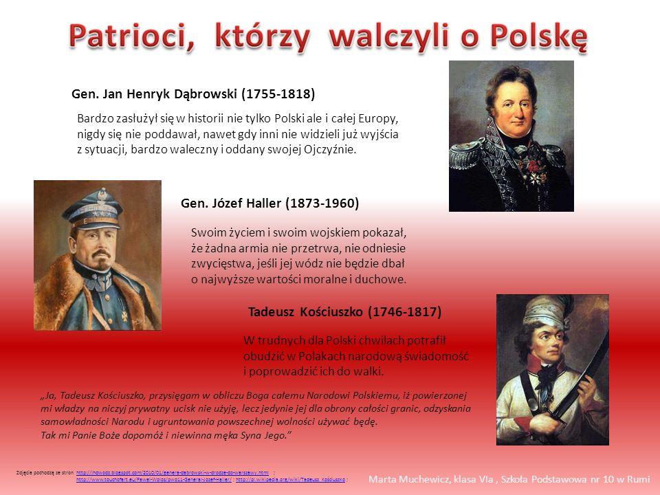 Gen. Jan Henryk Dąbrowski (1755-1818) Gen. Józef Haller (1873-1960) Tadeusz Kościuszko (1746-1817) Bardzo zasłużył się w historii nie tylko Polski ale