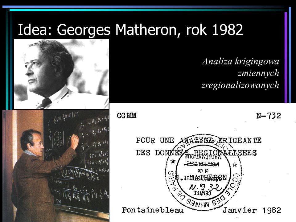 Idea: Georges Matheron, rok 1982 Analiza krigingowa zmiennych zregionalizowanych