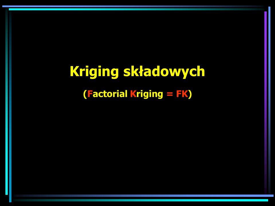 Kriging składowych (Factorial Kriging = FK)