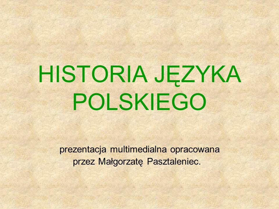 HISTORIA JĘZYKA POLSKIEGO prezentacja multimedialna opracowana przez Małgorzatę Pasztaleniec.