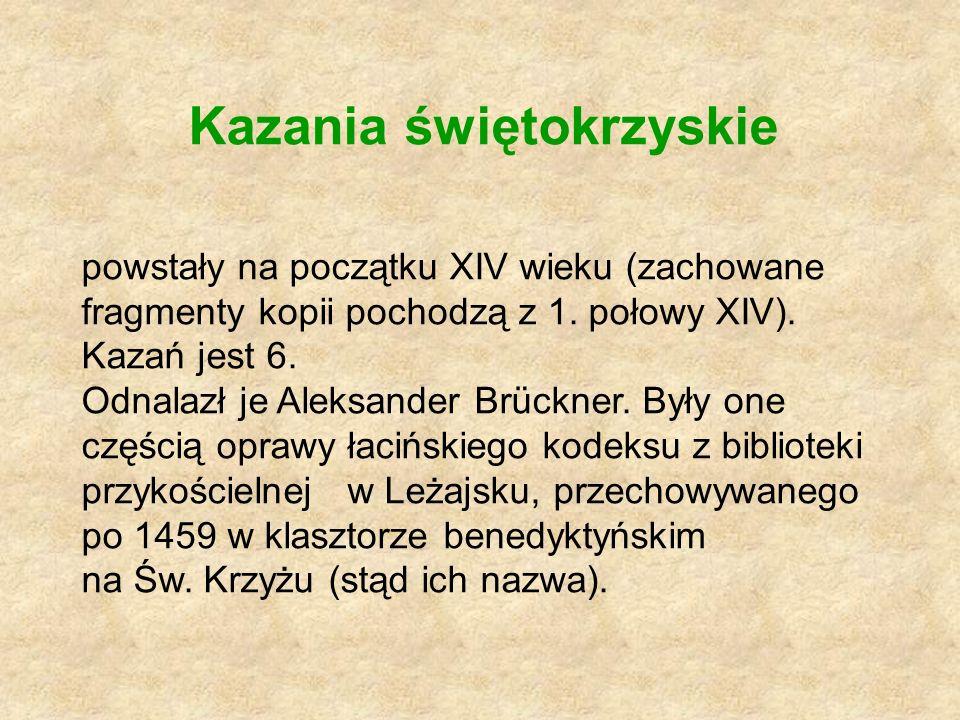 Kazania świętokrzyskie powstały na początku XIV wieku (zachowane fragmenty kopii pochodzą z 1. połowy XIV). Kazań jest 6. Odnalazł je Aleksander Brück