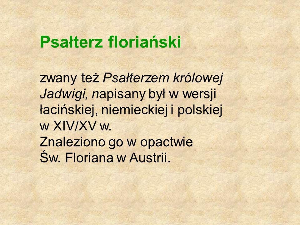 Psałterz floriański zwany też Psałterzem królowej Jadwigi, napisany był w wersji łacińskiej, niemieckiej i polskiej w XIV/XV w. Znaleziono go w opactw