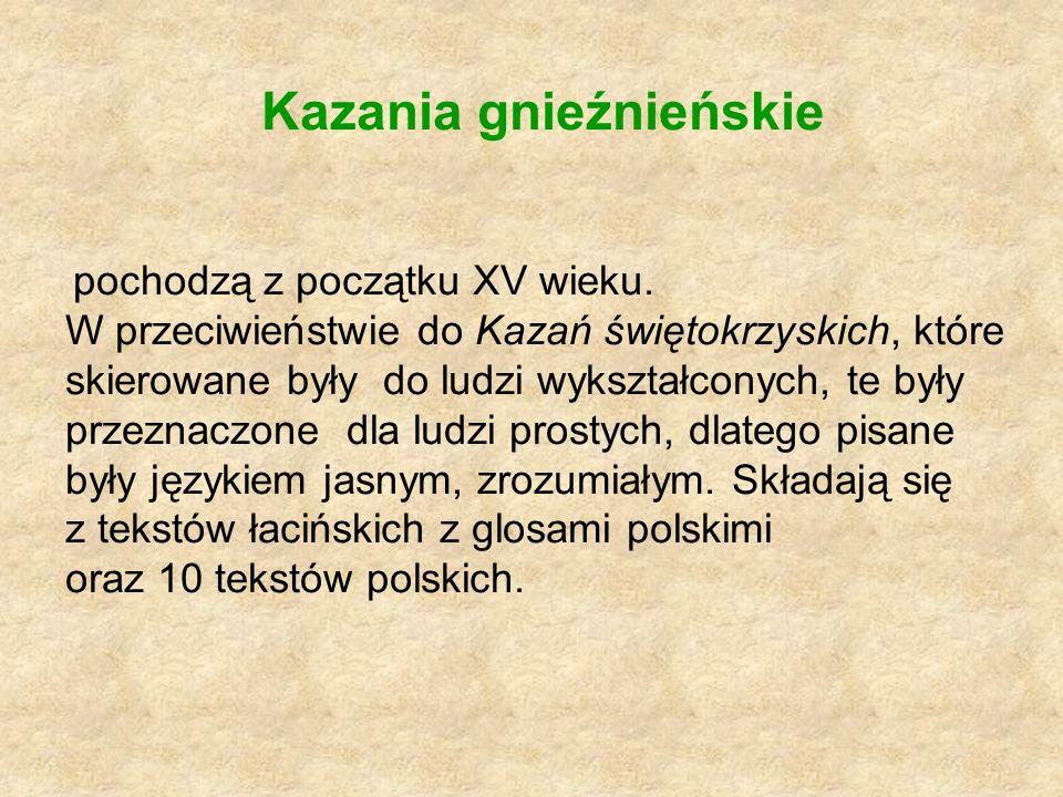 Kazania gnieźnieńskie pochodzą z początku XV wieku. W przeciwieństwie do Kazań świętokrzyskich, które skierowane były do ludzi wykształconych, te były