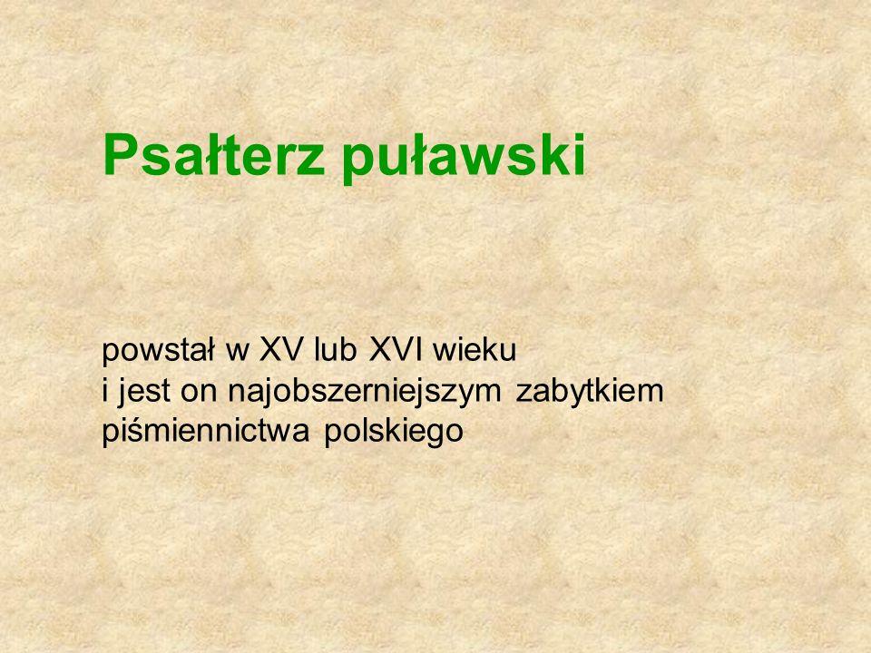 Psałterz puławski powstał w XV lub XVI wieku i jest on najobszerniejszym zabytkiem piśmiennictwa polskiego