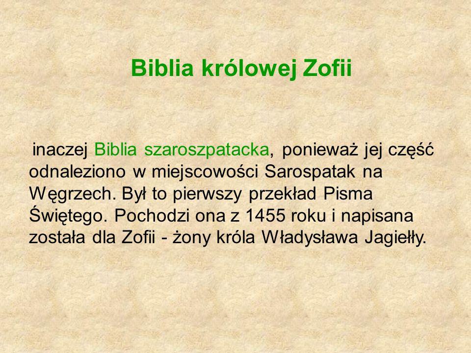 Biblia królowej Zofii inaczej Biblia szaroszpatacka, ponieważ jej część odnaleziono w miejscowości Sarospatak na Węgrzech. Był to pierwszy przekład Pi