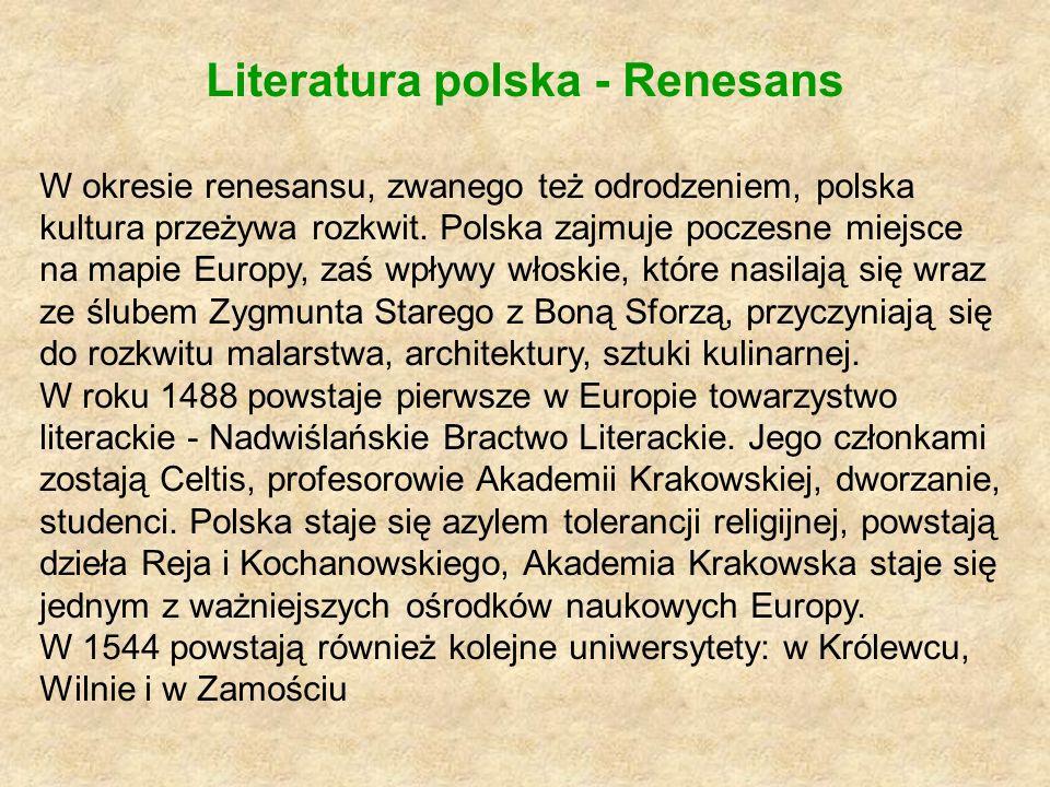 Literatura polska - Renesans W okresie renesansu, zwanego też odrodzeniem, polska kultura przeżywa rozkwit. Polska zajmuje poczesne miejsce na mapie E