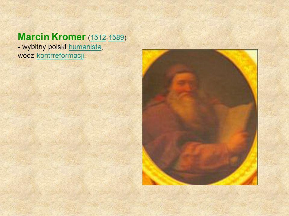 Marcin Kromer (1512-1589) - wybitny polski humanista,15121589humanista wódz kontrreformacji.kontrreformacji