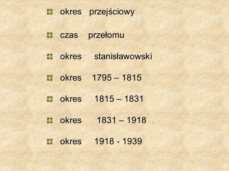 okres przejściowy czas przełomu okres stanisławowski okres 1795 – 1815 okres 1815 – 1831 okres 1831 – 1918 okres 1918 - 1939