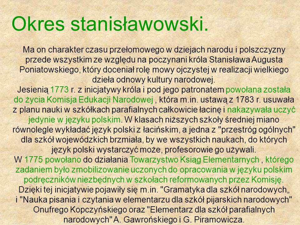 Okres stanisławowski. Ma on charakter czasu przełomowego w dziejach narodu i polszczyzny przede wszystkim ze względu na poczynani króla Stanisława Aug
