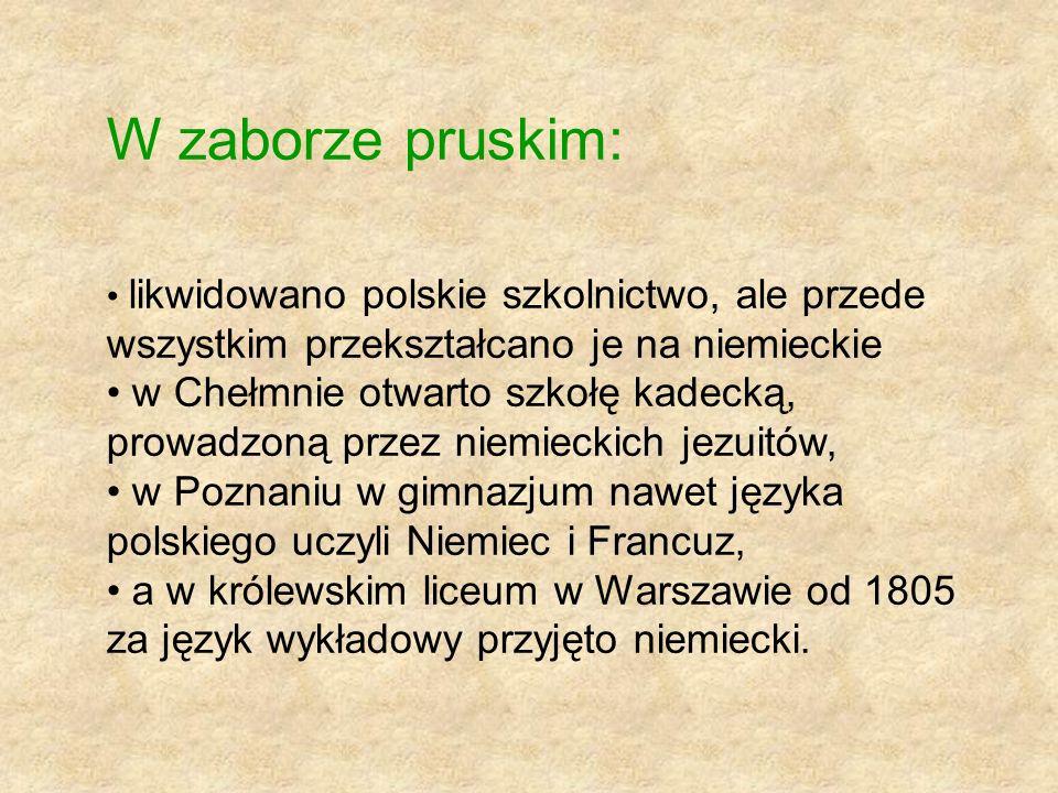 W zaborze pruskim: likwidowano polskie szkolnictwo, ale przede wszystkim przekształcano je na niemieckie w Chełmnie otwarto szkołę kadecką, prowadzoną