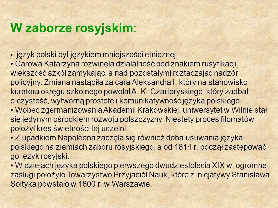 W zaborze rosyjskim: język polski był językiem mniejszości etnicznej, Carowa Katarzyna rozwinęła działalność pod znakiem rusyfikacji, większość szkół