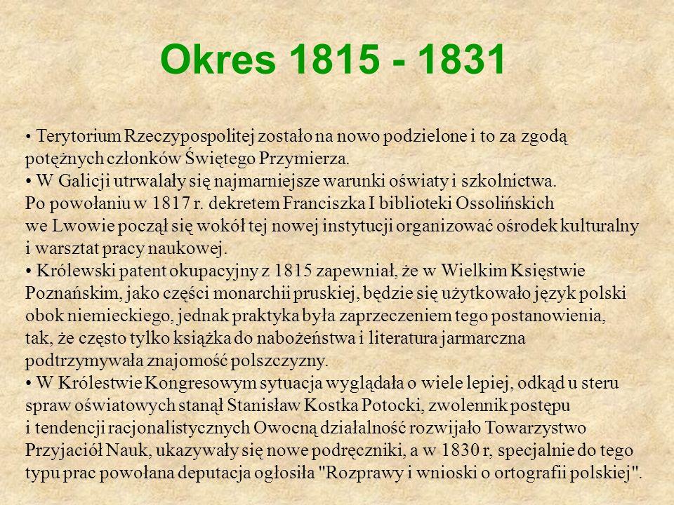 Okres 1815 - 1831 Terytorium Rzeczypospolitej zostało na nowo podzielone i to za zgodą potężnych członków Świętego Przymierza. W Galicji utrwalały się