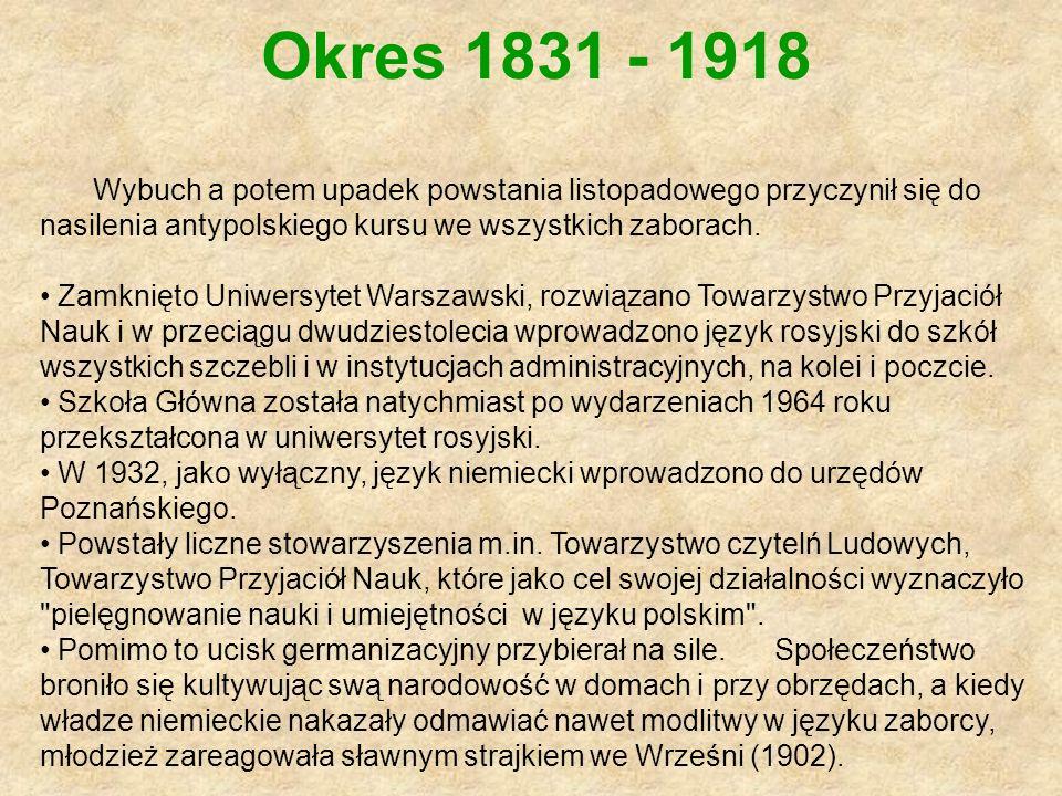 Okres 1831 - 1918 Wybuch a potem upadek powstania listopadowego przyczynił się do nasilenia antypolskiego kursu we wszystkich zaborach. Zamknięto Uniw