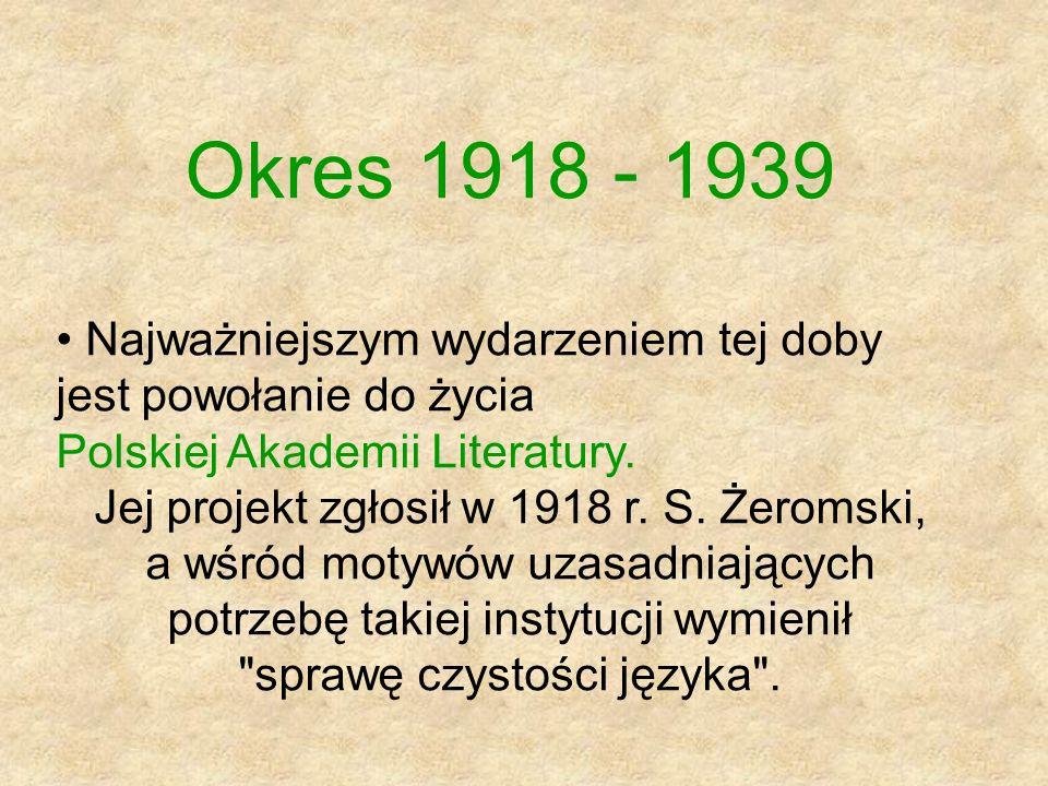 Okres 1918 - 1939 Najważniejszym wydarzeniem tej doby jest powołanie do życia Polskiej Akademii Literatury. Jej projekt zgłosił w 1918 r. S. Żeromski,