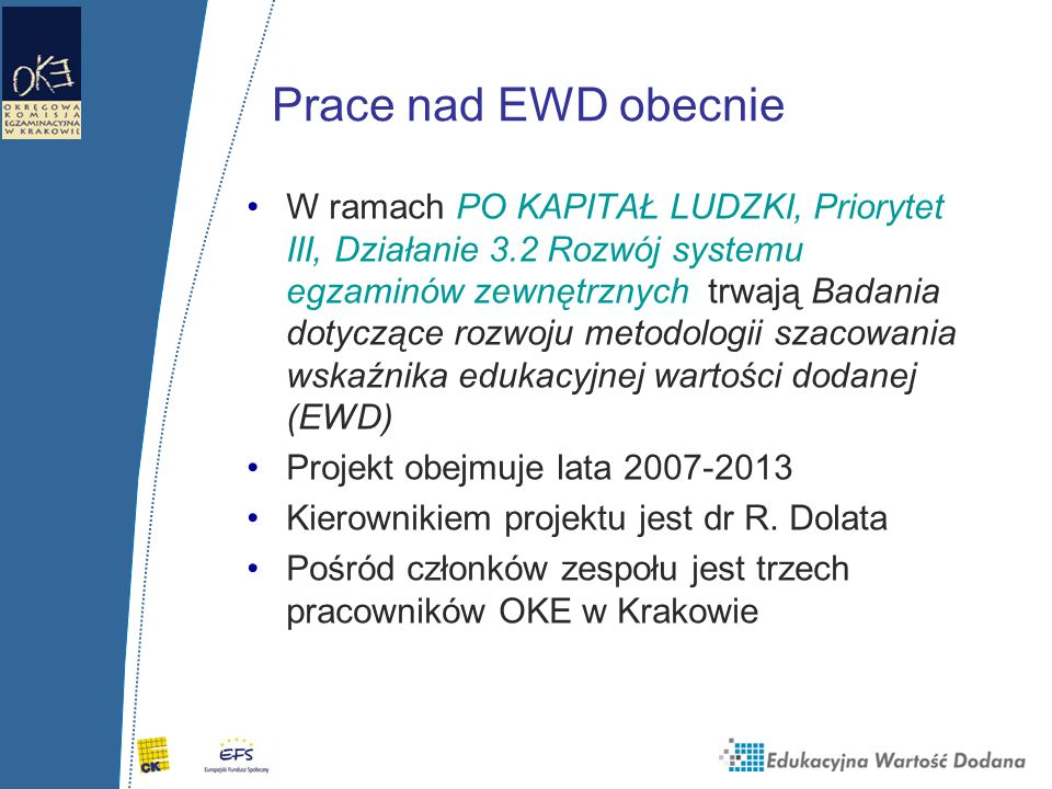 Informacje o EWD Kalkulator EWD (2005, 2006, 2007, 2008) www.ewd.edu.pl Warsztaty EWD dla konsultantów, metodyków, dyrektorów (2007 i 2008) Tematyka EWD na konferencjach PTDE od 2005 r.