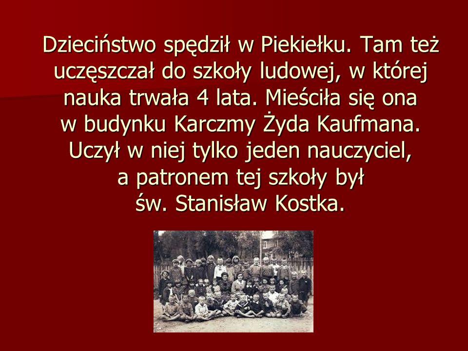 Dzieciństwo spędził w Piekiełku. Tam też uczęszczał do szkoły ludowej, w której nauka trwała 4 lata. Mieściła się ona w budynku Karczmy Żyda Kaufmana.
