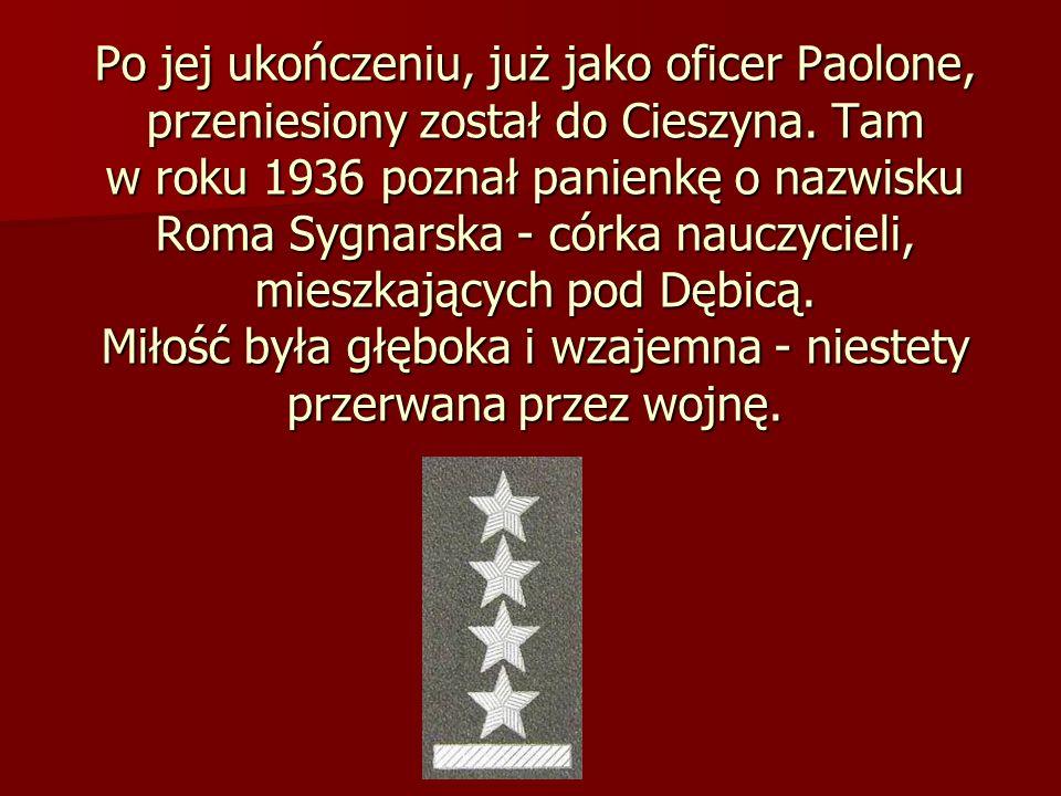 Po jej ukończeniu, już jako oficer Paolone, przeniesiony został do Cieszyna. Tam w roku 1936 poznał panienkę o nazwisku Roma Sygnarska - córka nauczyc