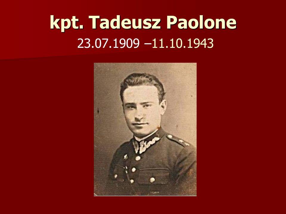 kpt. Tadeusz Paolone kpt. Tadeusz Paolone 23.07.1909 –11.10.1943
