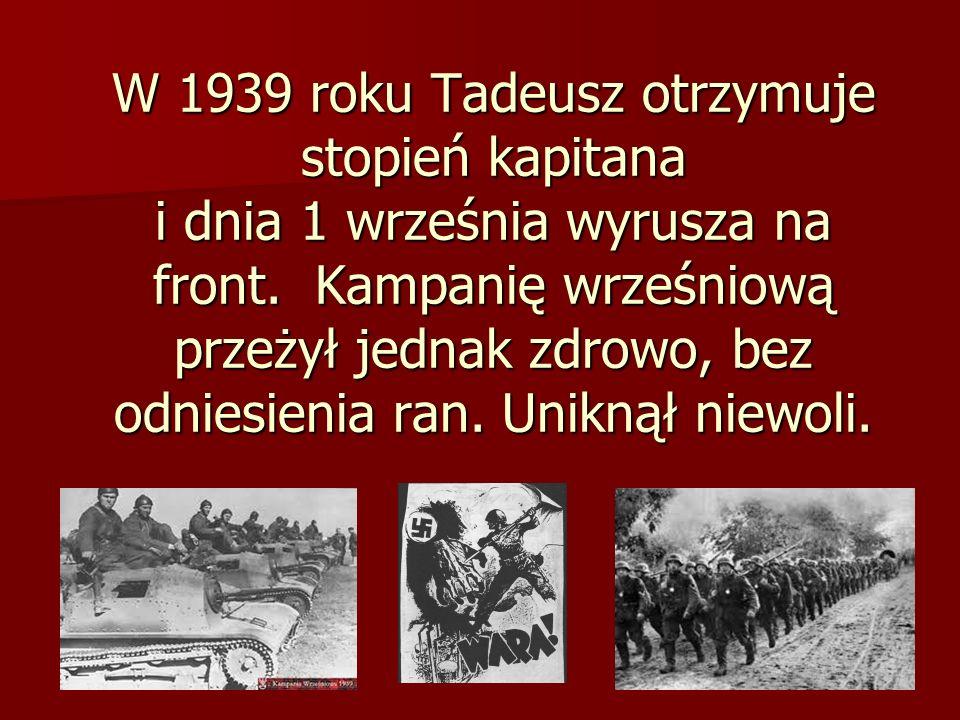 W 1939 roku Tadeusz otrzymuje stopień kapitana i dnia 1 września wyrusza na front. Kampanię wrześniową przeżył jednak zdrowo, bez odniesienia ran. Uni