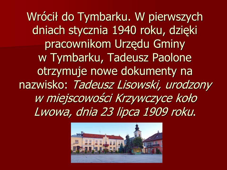 Wrócił do Tymbarku. W pierwszych dniach stycznia 1940 roku, dzięki pracownikom Urzędu Gminy w Tymbarku, Tadeusz Paolone otrzymuje nowe dokumenty na na