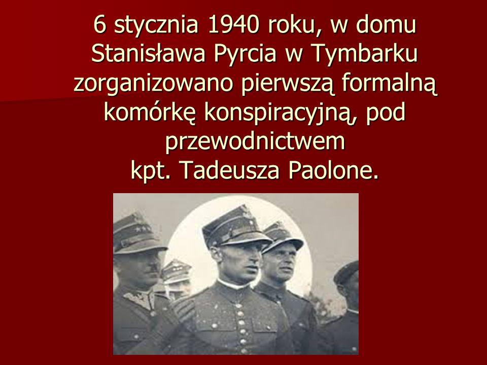 6 stycznia 1940 roku, w domu Stanisława Pyrcia w Tymbarku zorganizowano pierwszą formalną komórkę konspiracyjną, pod przewodnictwem kpt. Tadeusza Paol
