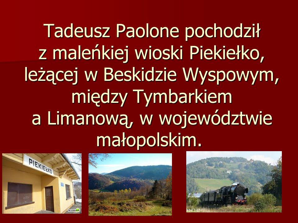 Tadeusz Paolone pochodził z maleńkiej wioski Piekiełko, leżącej w Beskidzie Wyspowym, między Tymbarkiem a Limanową, w województwie małopolskim. Tadeus