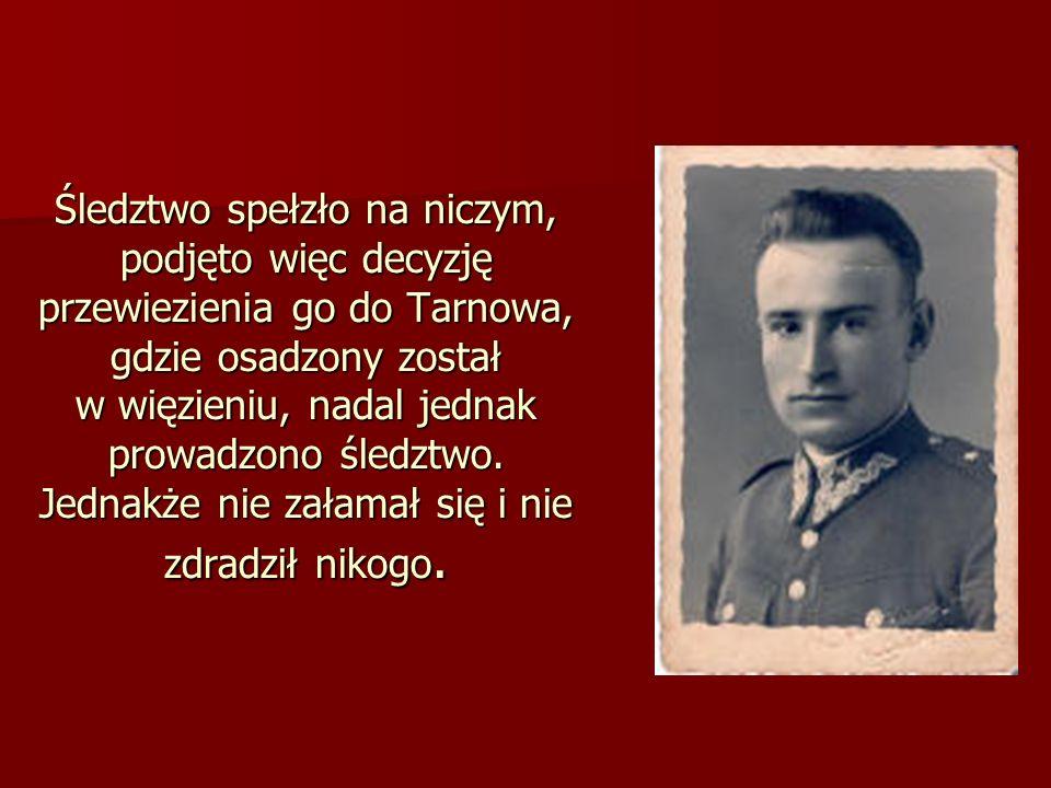 Śledztwo spełzło na niczym, podjęto więc decyzję przewiezienia go do Tarnowa, gdzie osadzony został w więzieniu, nadal jednak prowadzono śledztwo. Jed