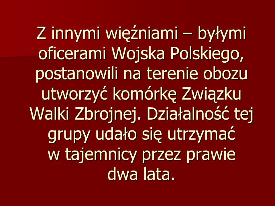 Z innymi więźniami – byłymi oficerami Wojska Polskiego, postanowili na terenie obozu utworzyć komórkę Związku Walki Zbrojnej. Działalność tej grupy ud