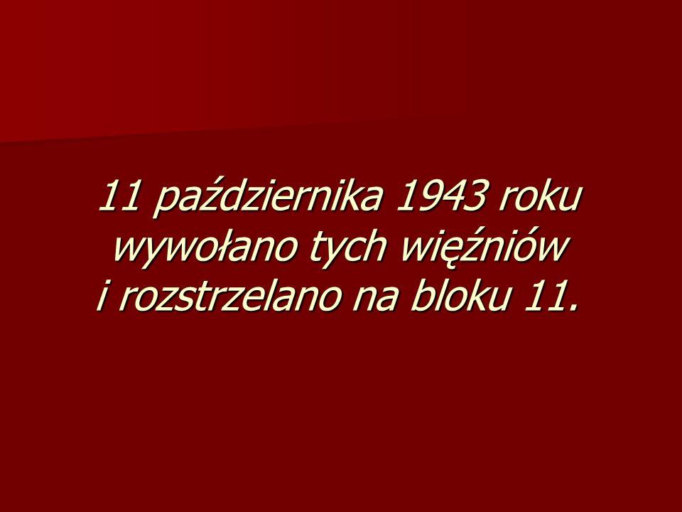 11 października 1943 roku wywołano tych więźniów i rozstrzelano na bloku 11.